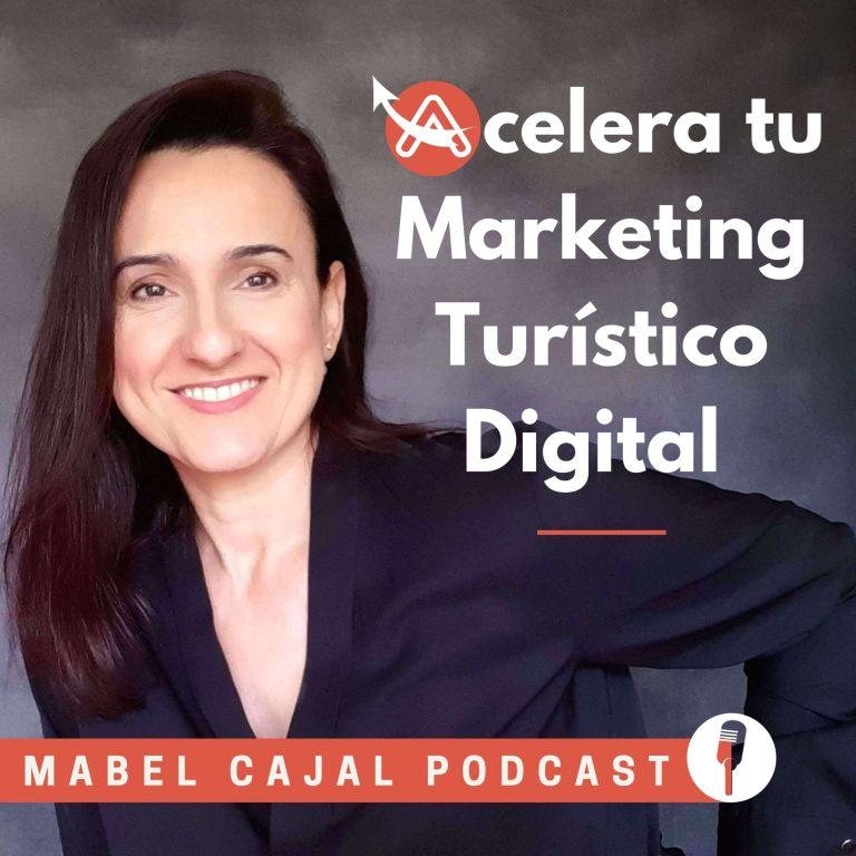 Acelera tu Marketing Turístico y Digital | Mabel Cajal Podcast
